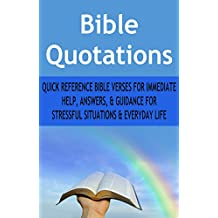 Bible Quotations: Quick Reference Bible Verses for Immediate Help, Answers and Guidance for Stressful Situations and Everyday Life