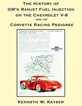 Ramjet Fuel Injection on the Chevrolet V-8 and Its' Corvette Racing Pedigree by Kenneth W. Kayser (2007-08-02) (Ramjet Fuel Injection)
