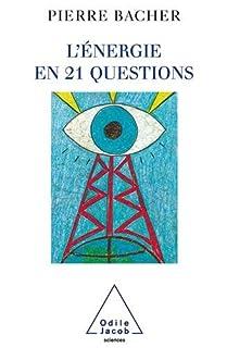 L'énergie en 21 questions, Bacher, Pierre