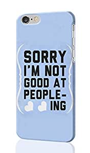 "Sorry. I'm Not Good at People-ing. Pattern Image - Protective 3d Rough Case Cover - Hard Plastic 3D Case - For iPhone 6 - 4.7"" inches"