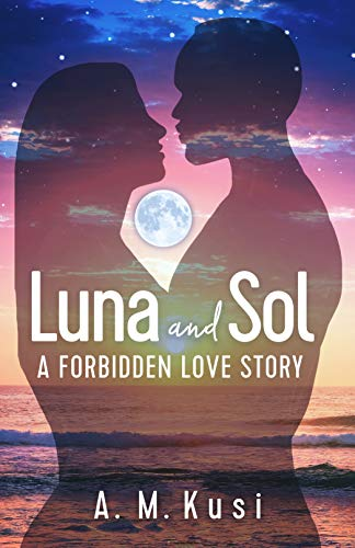 Luna And Sol A Forbidden Love Story Kindle Edition By A M Kusi
