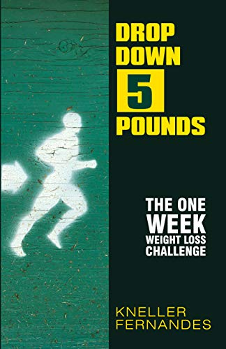 Drop Down 5 Pounds: The one Week Weight Loss Challenge (Fitness and Weight Loss Book 2)