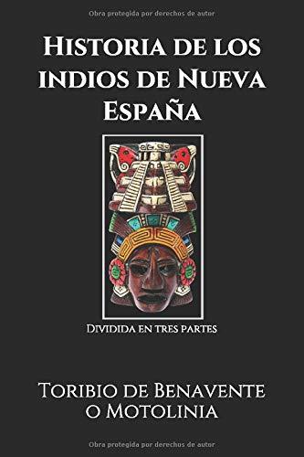 Historia de los indios de Nueva España: Dividida en tres partes: Amazon.es: Toribio de Benavente o Motolinia: Libros