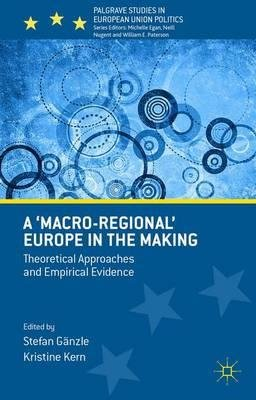 Read Online A 'Macro-Regional' Europe in the Making 2016 : Theoretical Approaches and Empirical Evidence(Hardback) - 2015 Edition PDF