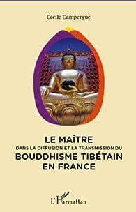 Le maître dans la diffusion et la transmission du bouddhisme tibétain en France  par Cécile Campergue