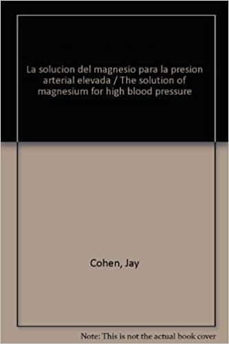 La solucion del magnesio para la presion arterial elevada / The solution of magnesium for high blood pressure (Spanish Edition): Jay Cohen: 9786074520583: ...