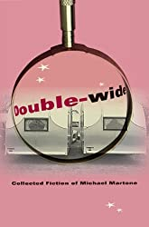 Double-wide: Collected Fiction of Michael Martone (Quarry Books)