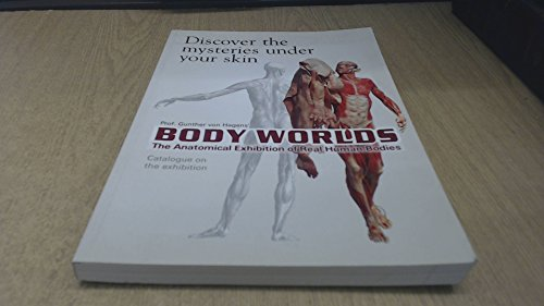 Body Worlds : The Anatomical Exhibition of Real Human Bodies