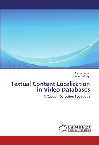 Textual Content Localization in Video Databases: A Caption Detection Technique by LAP LAMBERT Academic Publishing