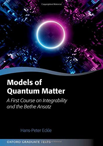 Models Of Quantum Matter  A First Course On Integrability And The Bethe Ansatz  Oxford Graduate Texts
