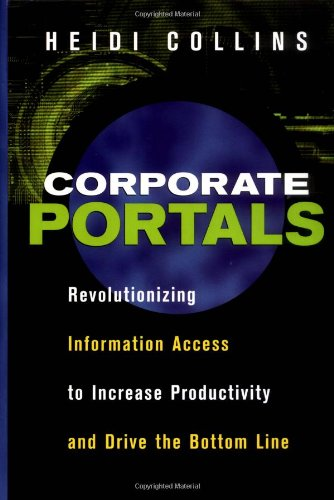 Corporate Portals: Revolutionizing Information Access to Increase Productivity and Drive the Bottom Line