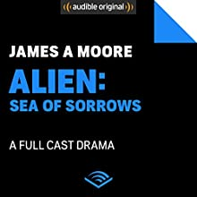 Alien: Sea of Sorrows: An Audible Original Drama Performance by James A. Moore, Dirk Maggs Narrated by John Chancer, Stockard Channing, Walles Hamonde, Laurel Lefkow