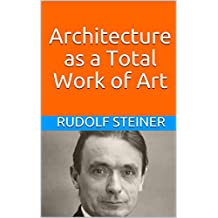 Architecture as a Total Work of Art (Basic Anthroposophy Book 6)