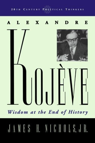Alexandre Koj¨¨ve: Wisdom at the End of History (20th Century Political Thinkers) by Nichols, James H. (2007) Paperback