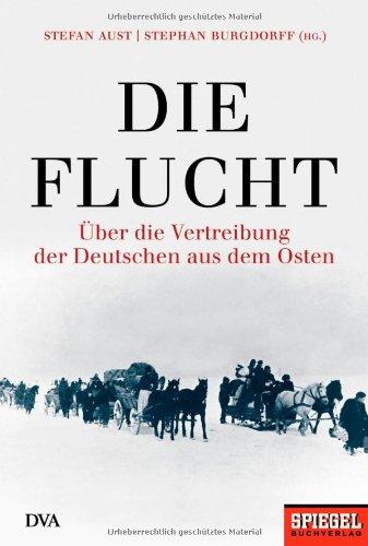 Die Flucht Uber Die Vertreibung Der Deutschen Aus Dem Osten Burgdorff Stephan Aust Stefan 9783421056825 Amazon Com Books