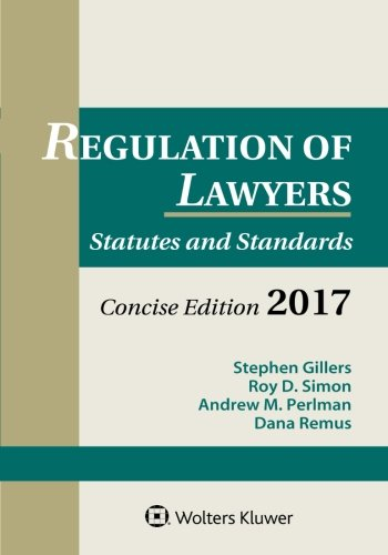 Regulation of Lawyers: Statutes and Standards, Concise Edition, 2017 Supplement (Supplements) PDF