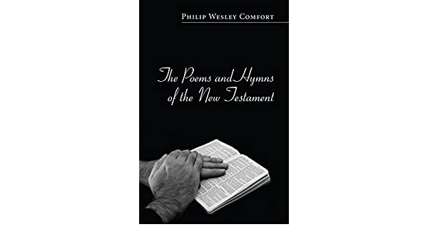 The poems and hymns of the new testament kindle edition by philip the poems and hymns of the new testament kindle edition by philip wesley comfort religion spirituality kindle ebooks amazon fandeluxe Image collections