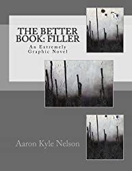The Better Book: Filler: An Extremely Graphic Novel by Aaron Kyle Nelson (2014-04-18)