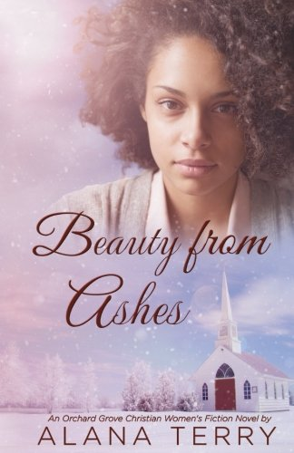 Beauty From Ashes  An Orchard Grove Christian Womens Fiction  Novel   Volume 1