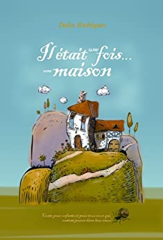 Il était une fois... une Maison: Conte pour des jeunes de tous les âges (French Edition) de [Rodrigues, Dulce]