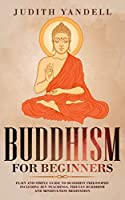Buddhism for Beginners: Plain and Simple Guide to Buddhist Philosophy Including Zen Teachings, Tibetan Buddhism, and Mindfulness Meditation