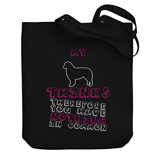 Dog Canvas My Bag Have Tote Common You In Nothing Aussie Thinks Therefore qxHxFgC