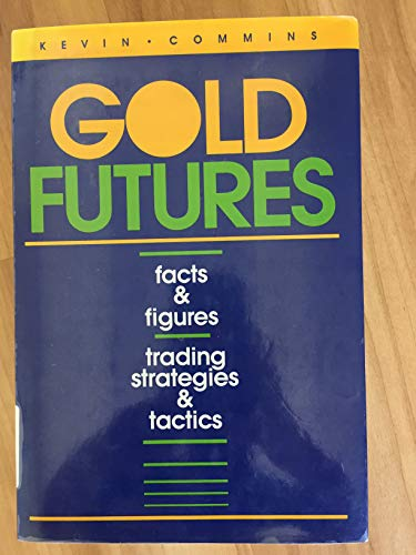 Gold Futures: Facts & Figures, Trading Strategies & Tactics