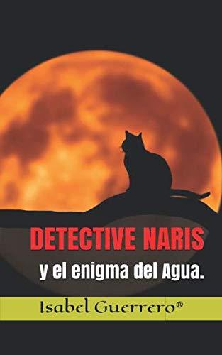 «DETECTIVE NARIS y el enigma del Agua». por Isabel Guerrero