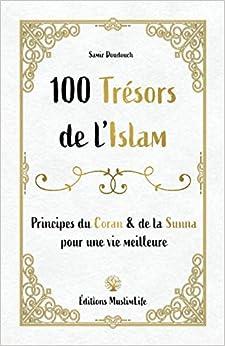 Télécharger 100 trésors de l'Islam: Principes du Coran et de la Sunna pour une vie meilleure pdf gratuits