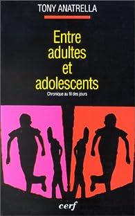 Entre adultes et adolescents. Chronique au fil des jours par Tony Anatrella