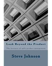 Look Beyond the Product: The business of agile product management