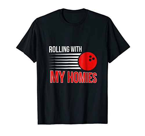 Rolling With My Homies Funny Bowling Ball T-Shirt (Rolling With My Homies)