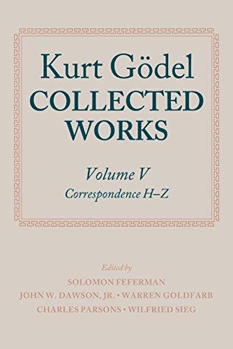Kurt Gödel: Collected Works: Volume V: Correspondence, H-Z (Collected Works Series)