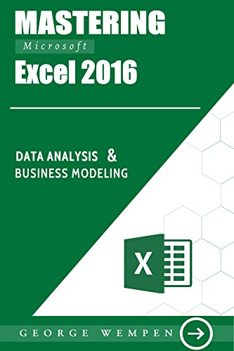 Mastering Microsoft Excel 2016: Excel 2016 Data Analysis & Business Modeling