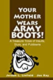 Your Mother Wears Army Boots!, Jordan L. Linfield and Joe Kay, 0595000940