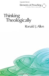 Thinking Theologically (Elements of Preaching)