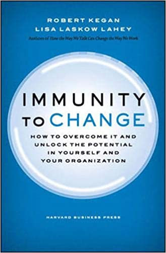 Image result for Immunity to Change: How to Overcome It and Unlock the Potential in Yourself and Your Organization Robert Kegan and Lisa Laskow Lahey