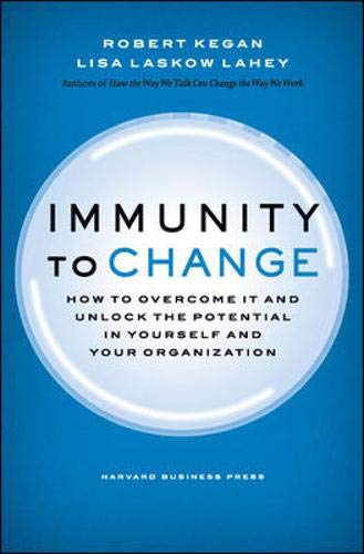 Immunity to Change: How to Overcome It and Unlock the Potential in Yourself and Your Organization (Leadership for the Co