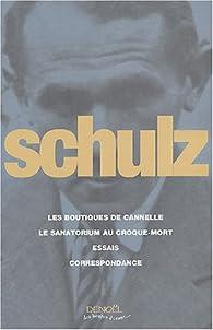 Oeuvres complètes : Les Boutiques de cannelle ; Le Sanatorium au croque-mort ; Essais critiques ; Correspondance par Bruno Schulz