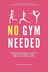 No Gym Needed: The Beginners Guide to Easy At-Home, Low-Impact Workouts Paperback