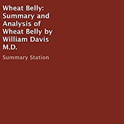 Summary and Analysis of Wheat Belly by William Davis M.D.