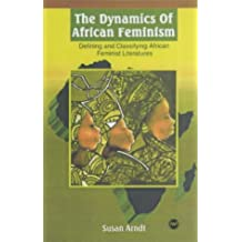 The Dynamics of African Feminism: Defining and Classifying African-Feminist Literatures