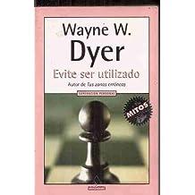 Evite Ser Utilizado-Mitos (Spanish Edition) by Wayne W. Dyer (2001-07-02)