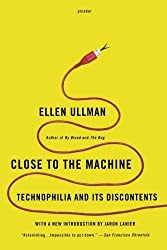 Close to the Machine: Technophilia and Its Discontents by Ellen Ullman (2012-02-28)