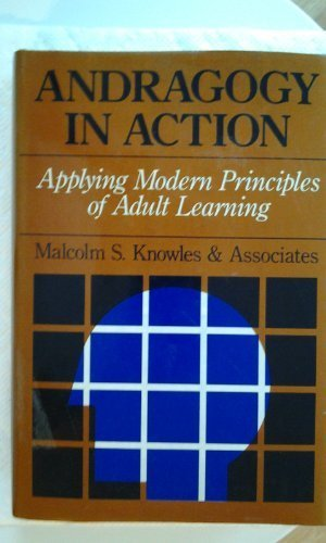 Andragogy in Action: Applying Modern Principles of Adult Learning (The Jossey-Bass higher education series) 1st edition by Knowles, Malcolm S. (1984) Hardcover