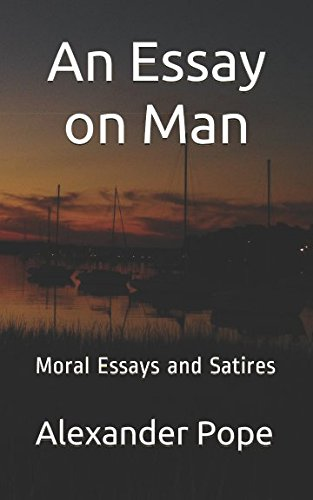 An Essay On Man Moral Essays And Satires Alexander Pope  An Essay On Man Moral Essays And Satires Alexander Pope   Amazoncom Books