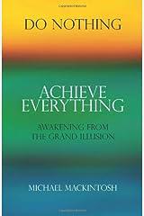 Do Nothing, Achieve Everything: Awakening from the Grand Illusion Paperback