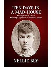 Ten Days In a Mad-House: The Original 1887 Edition (Nellie Bly's Experience on Blackwell's Island)