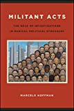 Militant Acts: The Role of Investigations in Radical Political Struggles (SUNY series in New Political Science)