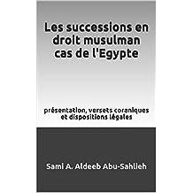 Les successions en droit musulman cas de l'Egypte: présentation, versets coraniques et dispositions légales (French Edition)